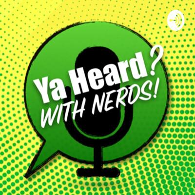 Ya Heard? With Nerds!