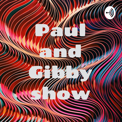 Paul and Gibby show