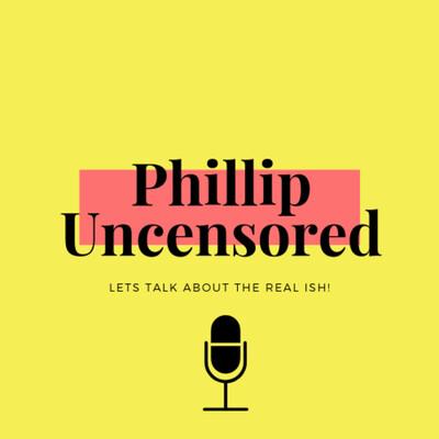 Phillip Uncensored