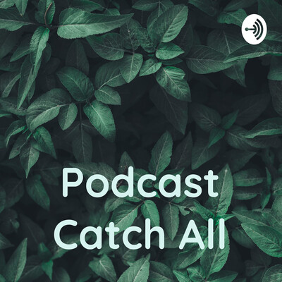 Podcast Catch All