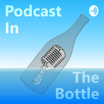 Podcast In The Bottle
