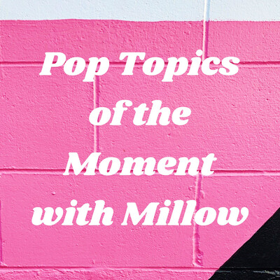 Pop Topics of the Moment with Millow