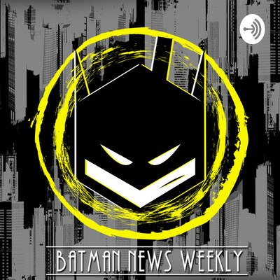 Batman News Weekly!