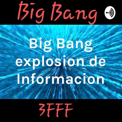 Big Bang explosion de Informacion
