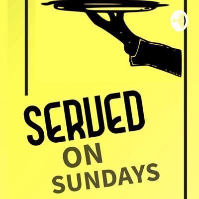 SERVED on Sundays