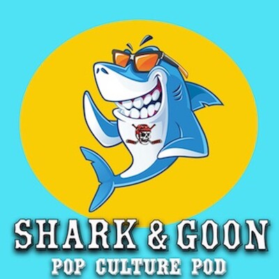 Shark And Goon: A pop-culture podcast
