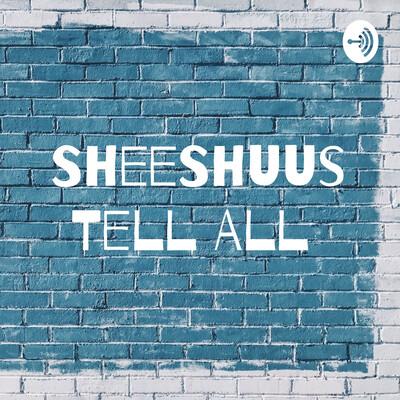 SheeShuus Tell All