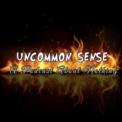 Uncommon Sense: A Podcast About Nothing