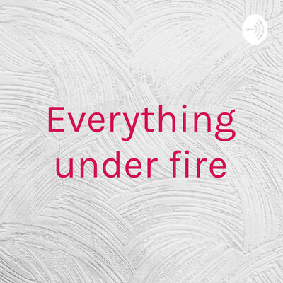 Everything under fire