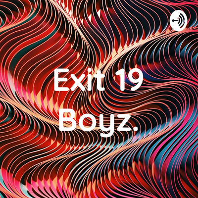 Exit 19 Boyz.