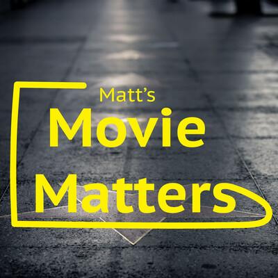 Matt's Movie Matters