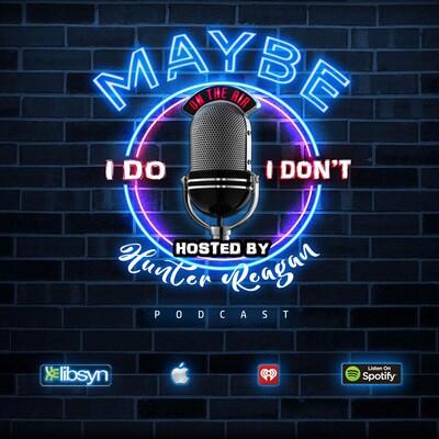 Maybe I Do Maybe i don't Podcast