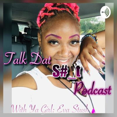 Talk Dat Sh_t Podcast