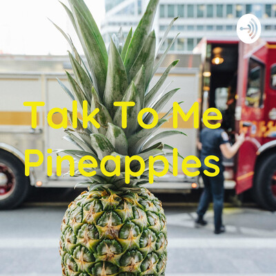 Talk To Me Pineapples