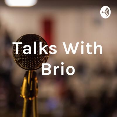 Talks With Brio
