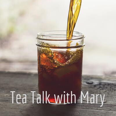 Tea Talk with Mary