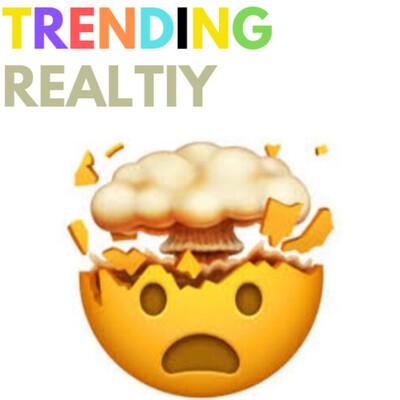 Trending Reality