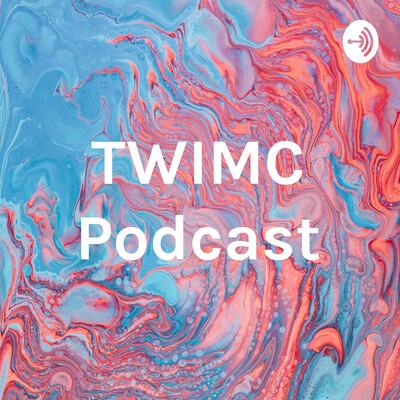 TWIMC Podcast