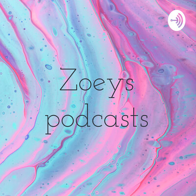 Zoeys podcasts