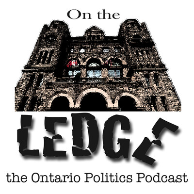 On the Ledge - the Ontario Politics Podcast