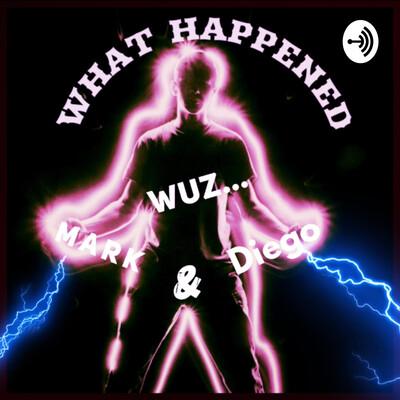 What Happened Wuz