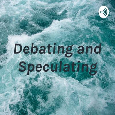 Debating and Speculating