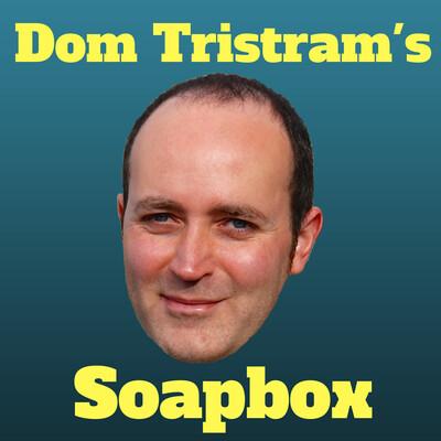Dom Tristram's Soapbox