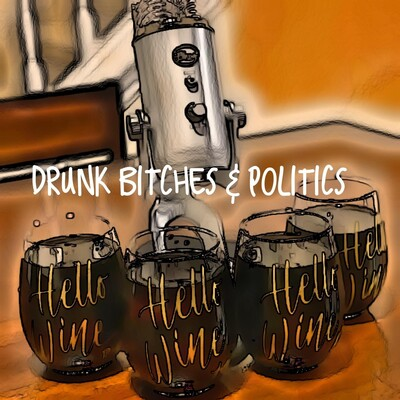 Drunk Bitches & Politics