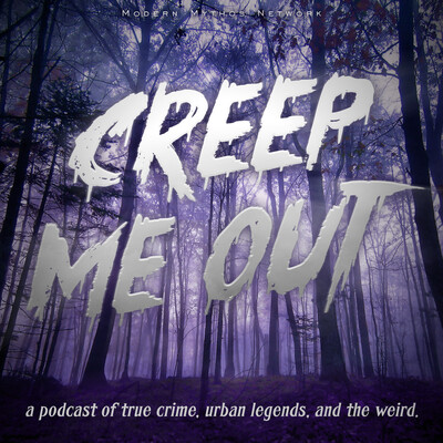Creep Me Out: A Podcast of True Crime, Urban Legends, & the Weird