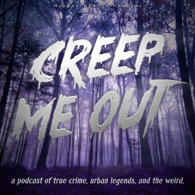 Creep Me Out: A Podcast of True Crime, Urban Legends, & the Weird