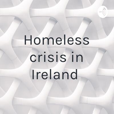 Homeless crisis in Ireland