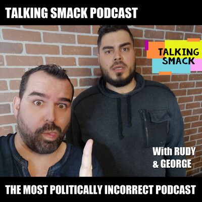 Talking Smack Podcast - The Most Politically Incorrect Podcast