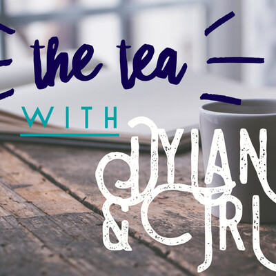 The Tea with Dylan and Tri