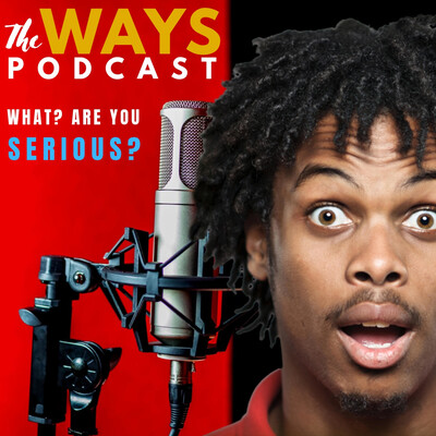 TheWAYS Podcast - What? Are You Serious?