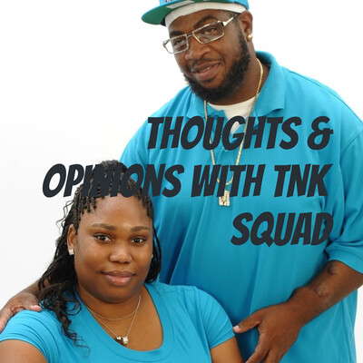 Thoughts & Opinions With TNK SQUAD