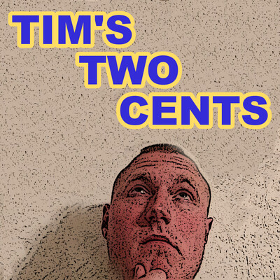 Tim's Two Cents