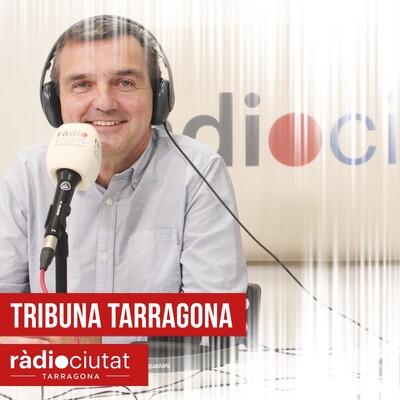 TRIBUNA TARRAGONA | Ràdio Ciutat de Tarragona | Fet a Tarragona | Ricard Lahoz