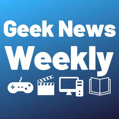 Geek News Weekly