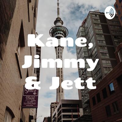 Kane, Jimmy & Jett