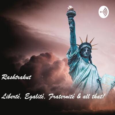 Liberté, Egalité, Fraternité & all that!