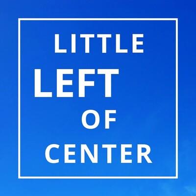 Little Left of Center Podcast