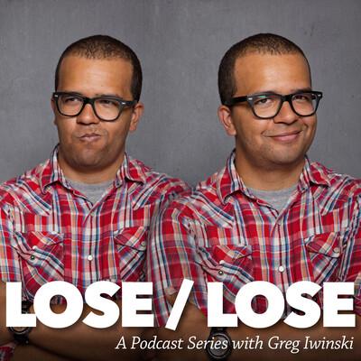 Lose Lose with Greg Iwinski