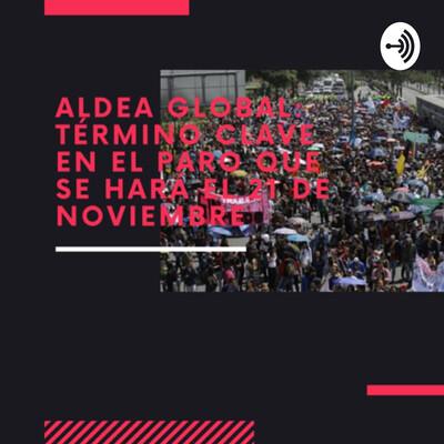 Aldea global: término clave en el paro que se hará el 21 de noviembre
