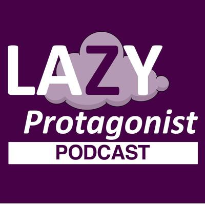 Lazy Protagonists Podcast