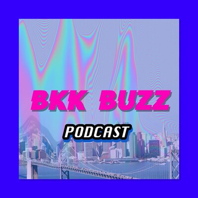 BKK BUZZ Podcast