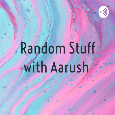 Random Stuff with Aarush