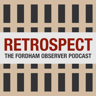 Retrospect: The Fordham Observer Podcast