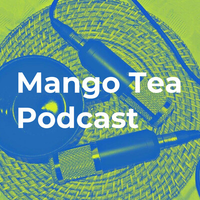 Mango Tea Podcast