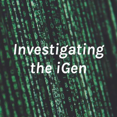 Investigating the iGen