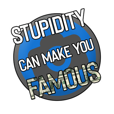 Stupidity Can Make You Famous